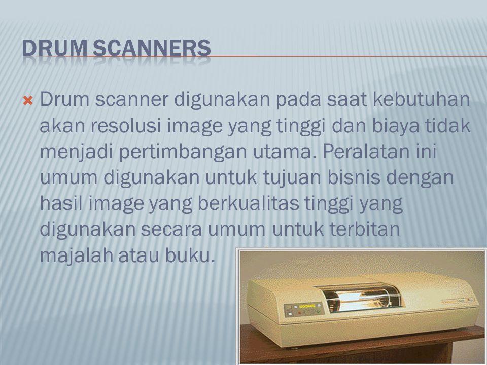  Drum scanner digunakan pada saat kebutuhan akan resolusi image yang tinggi dan biaya tidak menjadi pertimbangan utama. Peralatan ini umum digunakan