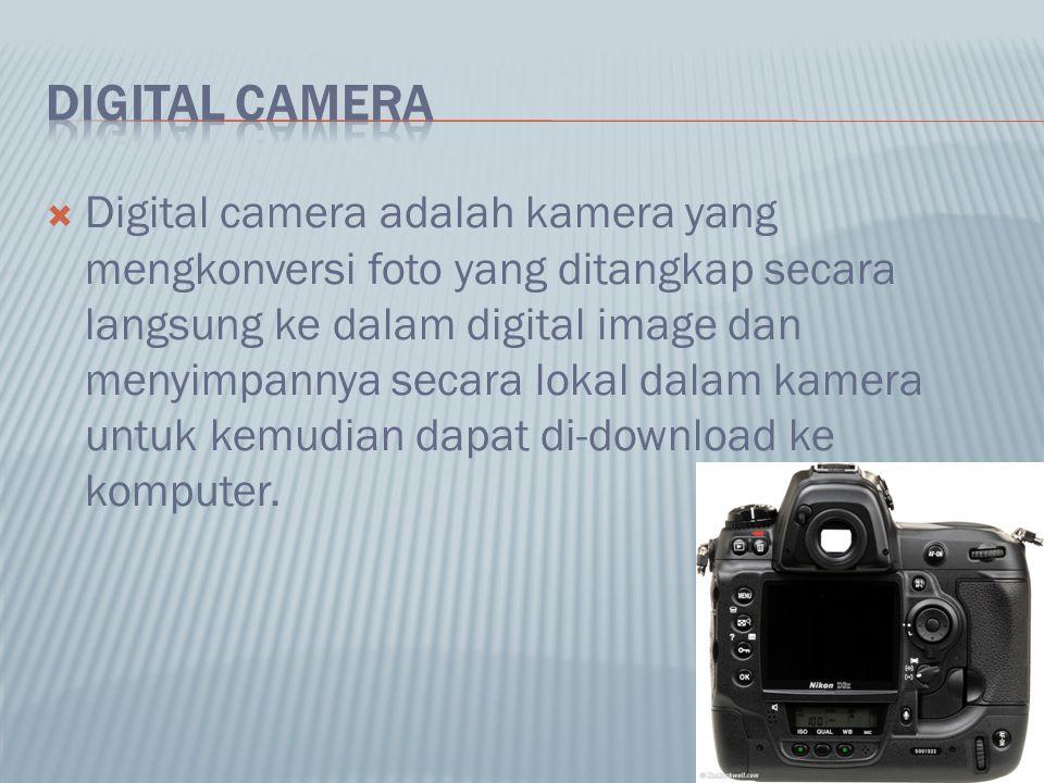  Digital camera adalah kamera yang mengkonversi foto yang ditangkap secara langsung ke dalam digital image dan menyimpannya secara lokal dalam kamera untuk kemudian dapat di-download ke komputer.