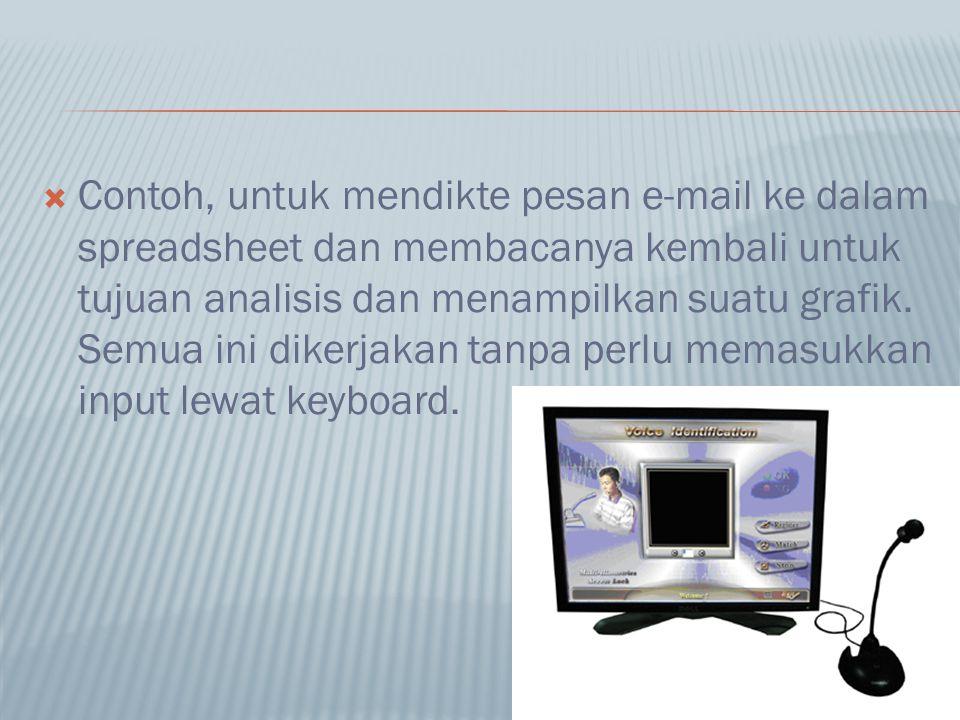  Contoh, untuk mendikte pesan e-mail ke dalam spreadsheet dan membacanya kembali untuk tujuan analisis dan menampilkan suatu grafik. Semua ini dikerj