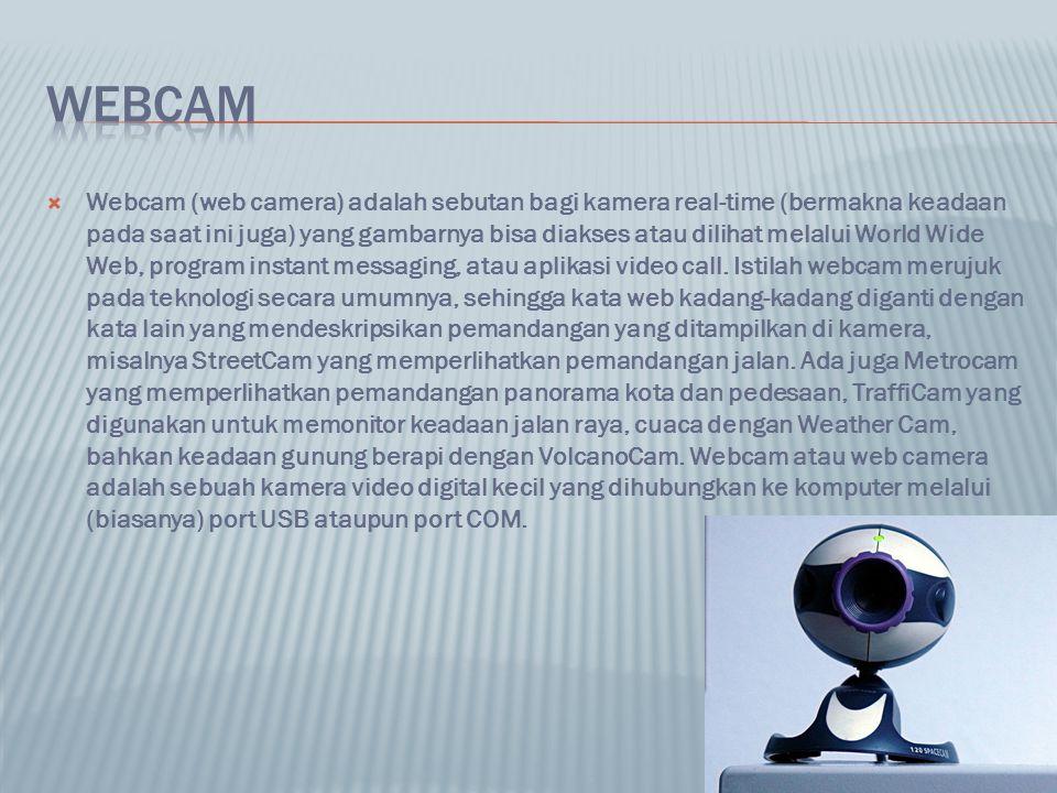  Webcam (web camera) adalah sebutan bagi kamera real-time (bermakna keadaan pada saat ini juga) yang gambarnya bisa diakses atau dilihat melalui Worl
