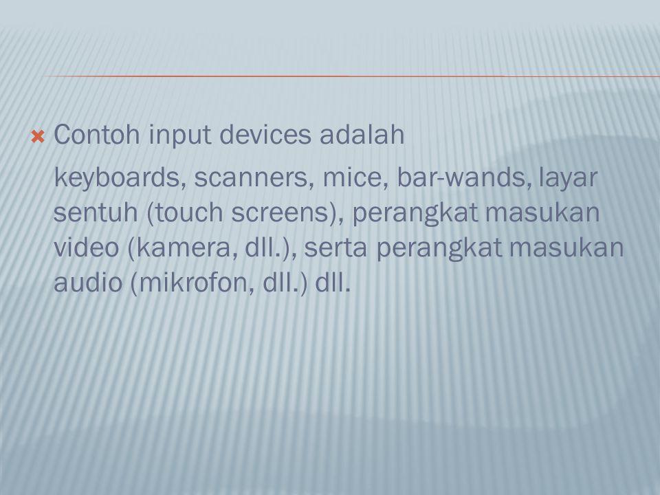  Contoh input devices adalah keyboards, scanners, mice, bar-wands, layar sentuh (touch screens), perangkat masukan video (kamera, dll.), serta perang