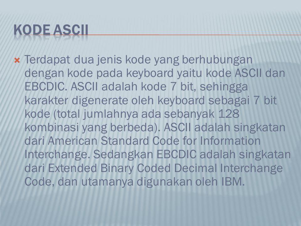  Terdapat dua jenis kode yang berhubungan dengan kode pada keyboard yaitu kode ASCII dan EBCDIC. ASCII adalah kode 7 bit, sehingga karakter digenerat