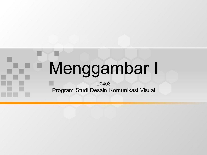 Menggambar I U0403 Program Studi Desain Komunikasi Visual