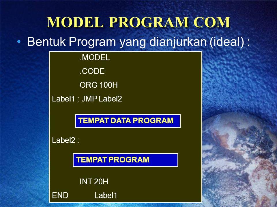 MODEL PROGRAM COM Bentuk Program yang dianjurkan (ideal) :.MODEL.CODE ORG 100H Label1 : JMP Label2 Label2 : INT 20H END Label1 TEMPAT DATA PROGRAM TEM