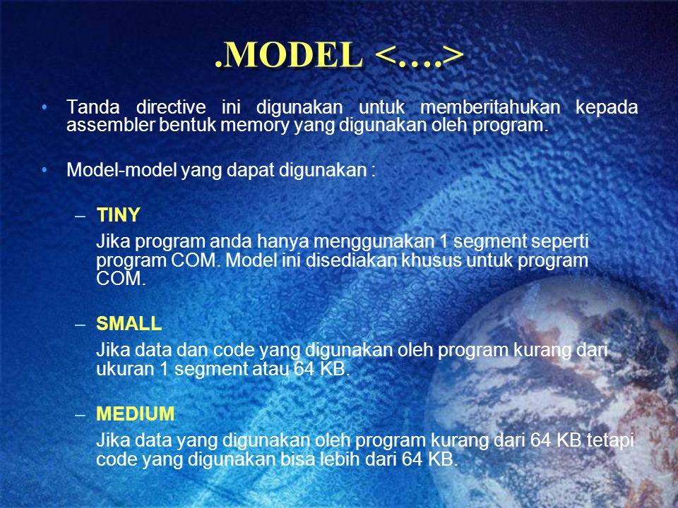 .MODEL Tanda directive ini digunakan untuk memberitahukan kepada assembler bentuk memory yang digunakan oleh program. Model-model yang dapat digunakan