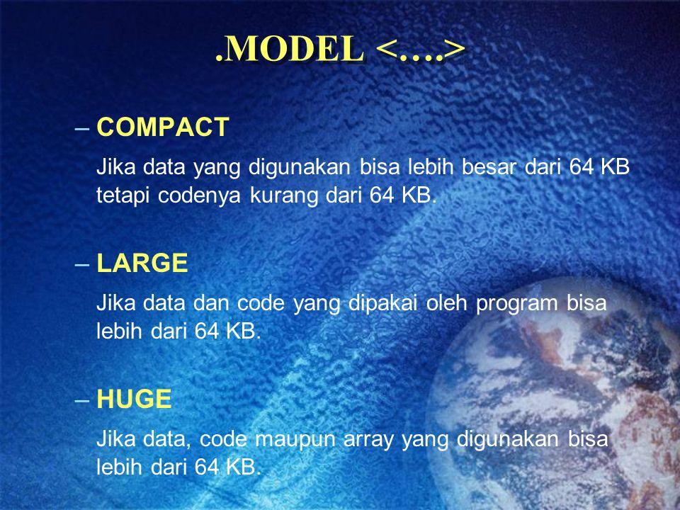 .MODEL –COMPACT Jika data yang digunakan bisa lebih besar dari 64 KB tetapi codenya kurang dari 64 KB. –LARGE Jika data dan code yang dipakai oleh pro