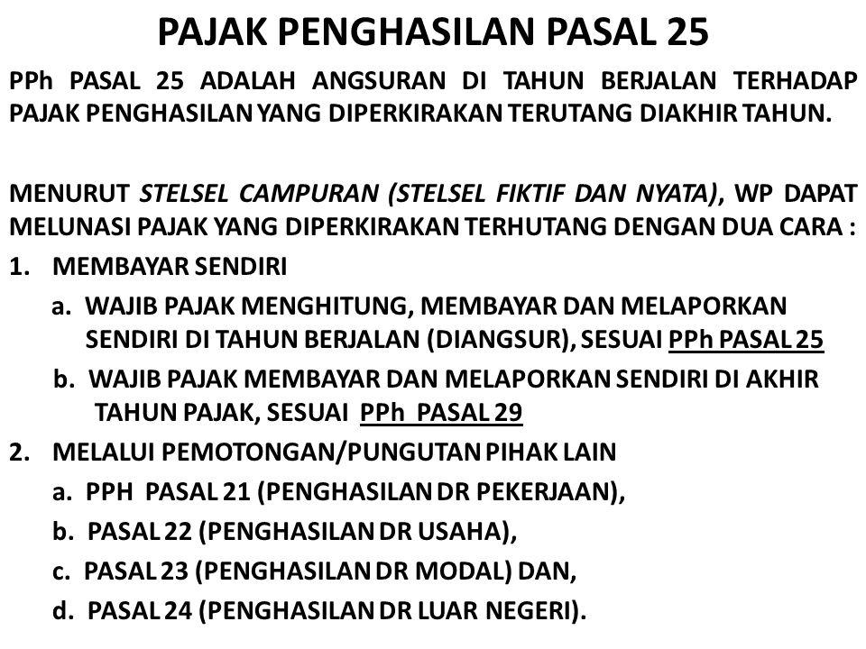 PAJAK PENGHASILAN PASAL 25 PPh PASAL 25 ADALAH ANGSURAN DI TAHUN BERJALAN TERHADAP PAJAK PENGHASILAN YANG DIPERKIRAKAN TERUTANG DIAKHIR TAHUN.