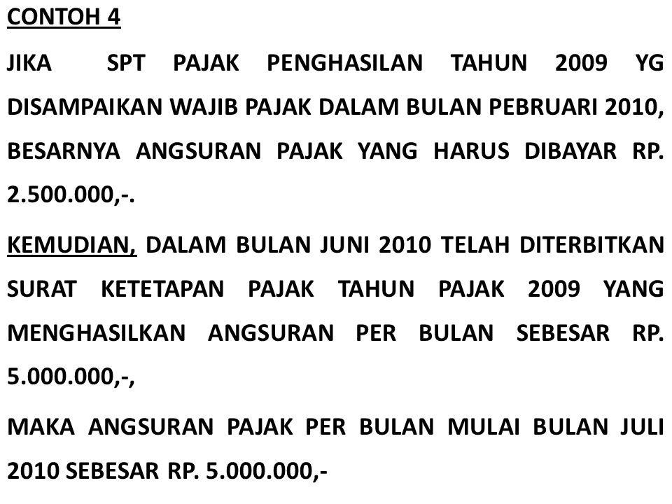 CONTOH 4 JIKA SPT PAJAK PENGHASILAN TAHUN 2009 YG DISAMPAIKAN WAJIB PAJAK DALAM BULAN PEBRUARI 2010, BESARNYA ANGSURAN PAJAK YANG HARUS DIBAYAR RP.