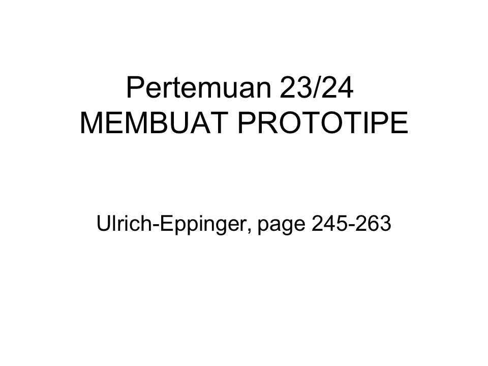Pertemuan 23/24 MEMBUAT PROTOTIPE Ulrich-Eppinger, page 245-263