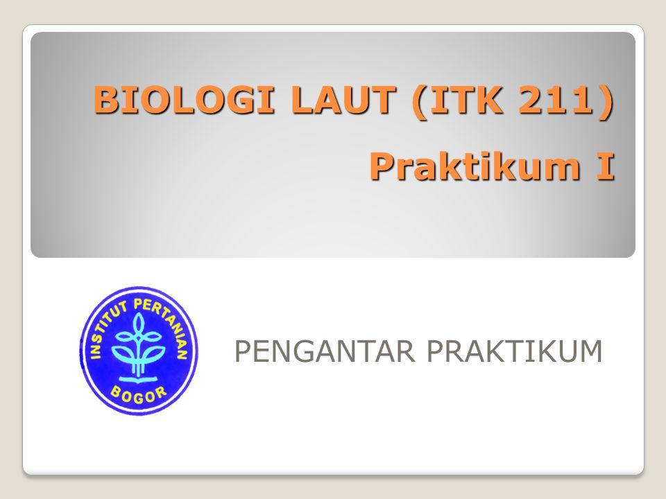 PRAKTIKUM BIOLOGI LAUT (ITK-211) Bobot akademis: 3 JAM Penanggung Jawab Mata Kuliah (PJMK): Dr.