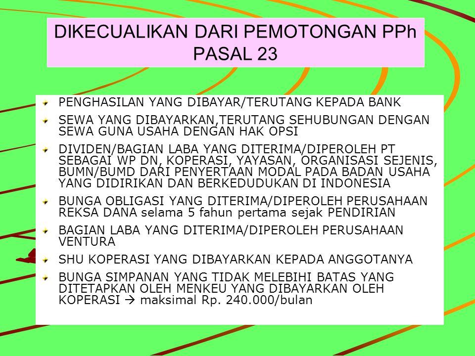 DIKECUALIKAN DARI PEMOTONGAN PPh PASAL 23 PENGHASILAN YANG DIBAYAR/TERUTANG KEPADA BANK SEWA YANG DIBAYARKAN,TERUTANG SEHUBUNGAN DENGAN SEWA GUNA USAH