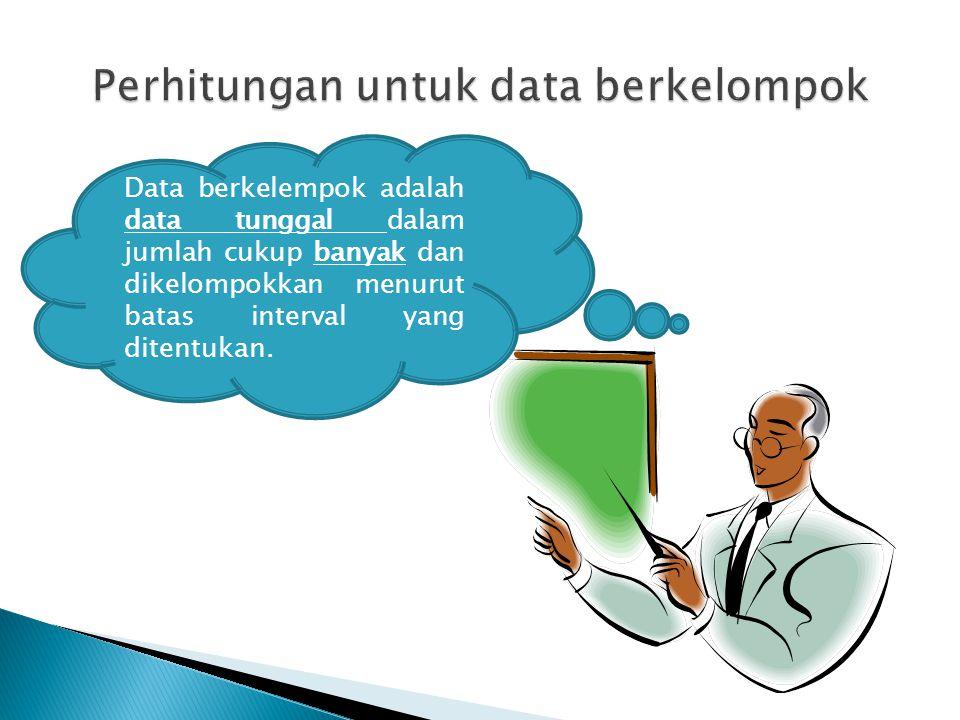 Data berkelempok adalah data tunggal dalam jumlah cukup banyak dan dikelompokkan menurut batas interval yang ditentukan.