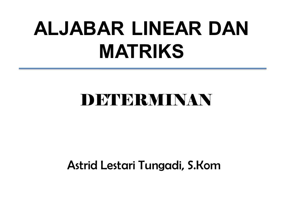 ALJABAR LINEAR DAN MATRIKS Astrid Lestari Tungadi, S.Kom DETERMINAN