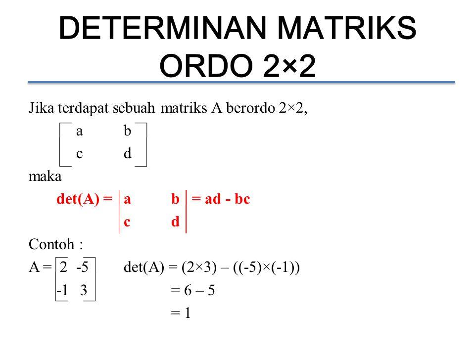 DETERMINAN MATRIKS ORDO 2×2 Jika terdapat sebuah matriks A berordo 2×2, ab cd maka det(A) = ab = ad - bc cd Contoh : A = 2-5det(A) = (2×3) – ((-5)×(-1