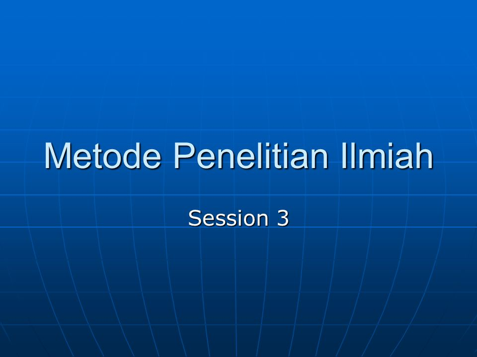 Metode Penelitian Ilmiah Session 3