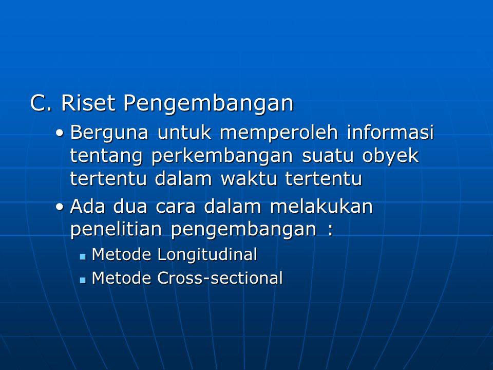 C. Riset Pengembangan Berguna untuk memperoleh informasi tentang perkembangan suatu obyek tertentu dalam waktu tertentuBerguna untuk memperoleh inform