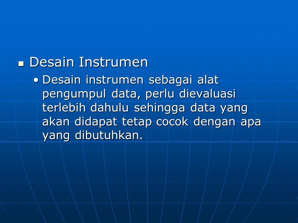 Desain Instrumen Desain Instrumen Desain instrumen sebagai alat pengumpul data, perlu dievaluasi terlebih dahulu sehingga data yang akan didapat tetap