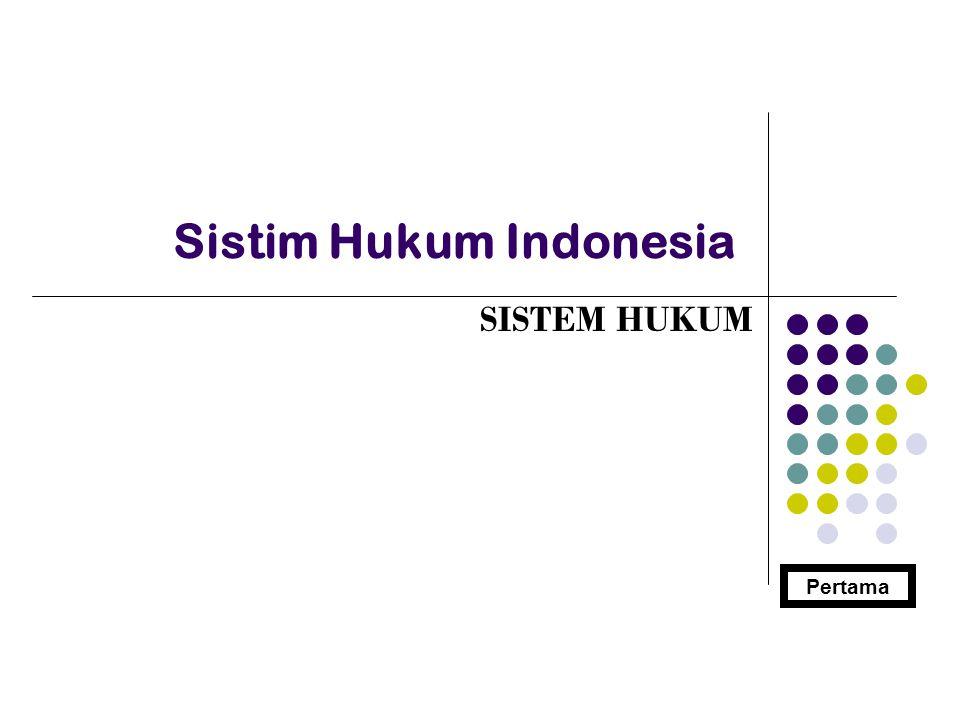 Sistim Hukum Indonesia SISTEM HUKUM Pertama