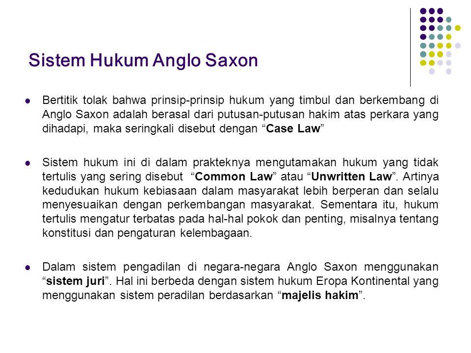 Sistem Hukum Anglo Saxon Bertitik tolak bahwa prinsip-prinsip hukum yang timbul dan berkembang di Anglo Saxon adalah berasal dari putusan-putusan haki