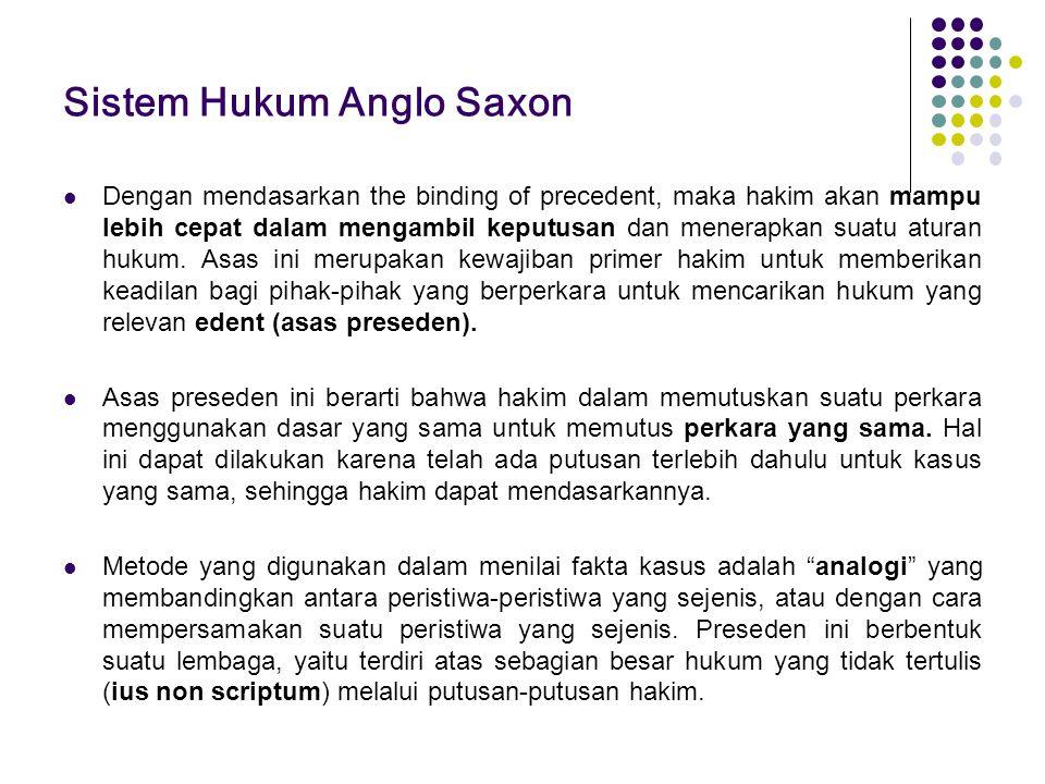 Sistem Hukum Anglo Saxon Dengan mendasarkan the binding of precedent, maka hakim akan mampu lebih cepat dalam mengambil keputusan dan menerapkan suatu
