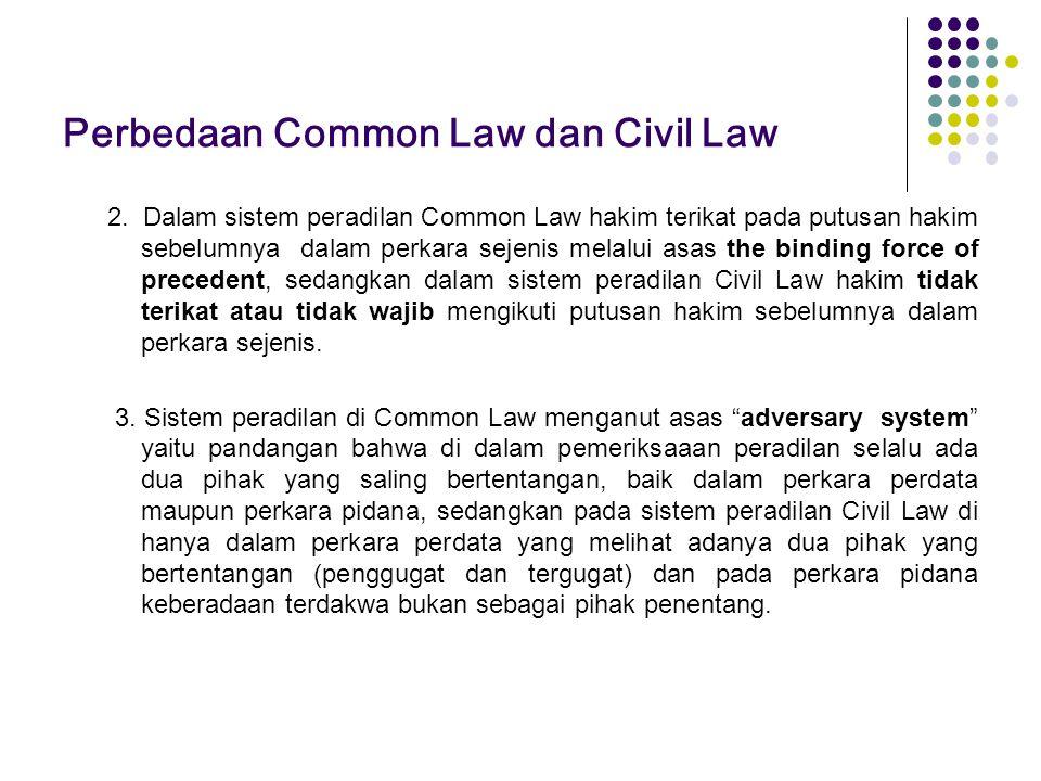 Perbedaan Common Law dan Civil Law 2. Dalam sistem peradilan Common Law hakim terikat pada putusan hakim sebelumnya dalam perkara sejenis melalui asas