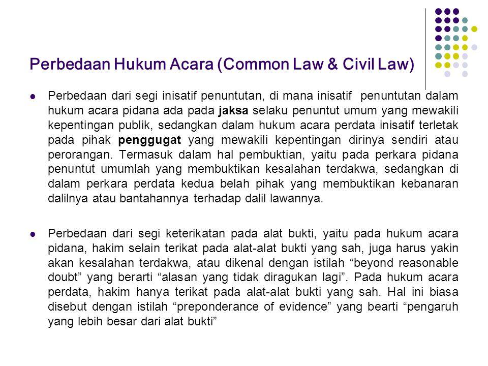 Perbedaan Hukum Acara (Common Law & Civil Law) Perbedaan dari segi inisatif penuntutan, di mana inisatif penuntutan dalam hukum acara pidana ada pada