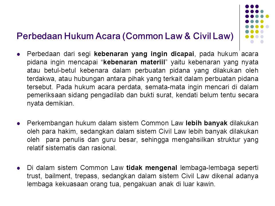 """Perbedaan Hukum Acara (Common Law & Civil Law) Perbedaan dari segi kebenaran yang ingin dicapai, pada hukum acara pidana ingin mencapai """"kebenaran mat"""