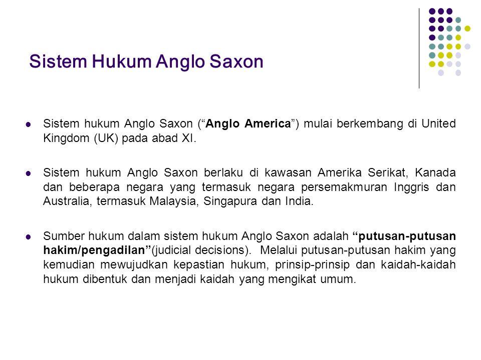"""Sistem Hukum Anglo Saxon Sistem hukum Anglo Saxon (""""Anglo America"""") mulai berkembang di United Kingdom (UK) pada abad XI. Sistem hukum Anglo Saxon ber"""