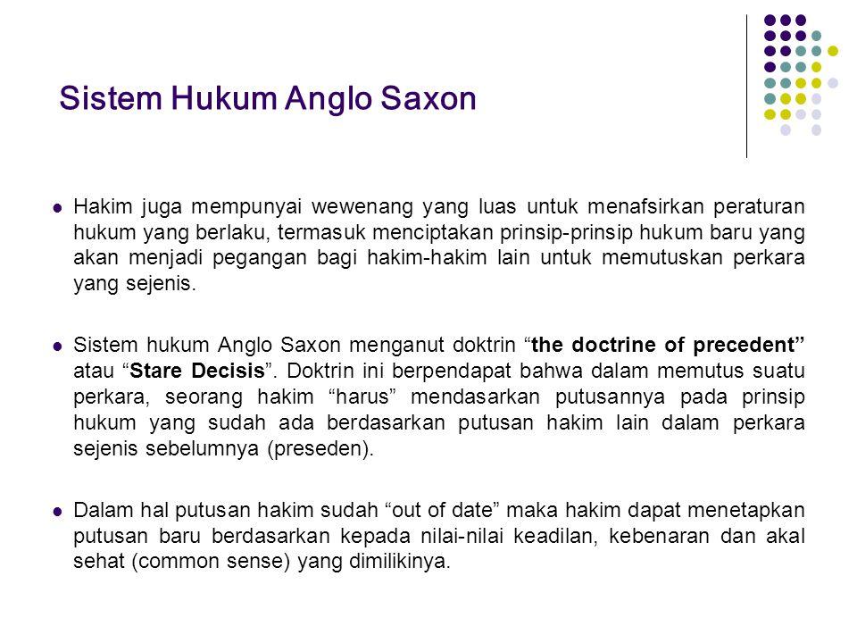 Sistem Hukum Anglo Saxon Hakim juga mempunyai wewenang yang luas untuk menafsirkan peraturan hukum yang berlaku, termasuk menciptakan prinsip-prinsip