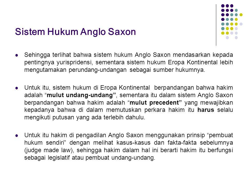 Sistem Hukum Anglo Saxon Sehingga terlihat bahwa sistem hukum Anglo Saxon mendasarkan kepada pentingnya yurispridensi, sementara sistem hukum Eropa Ko