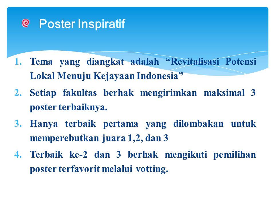 1.Tema yang diangkat adalah Revitalisasi Potensi Lokal Menuju Kejayaan Indonesia 2.Setiap fakultas berhak mengirimkan maksimal 3 poster terbaiknya.