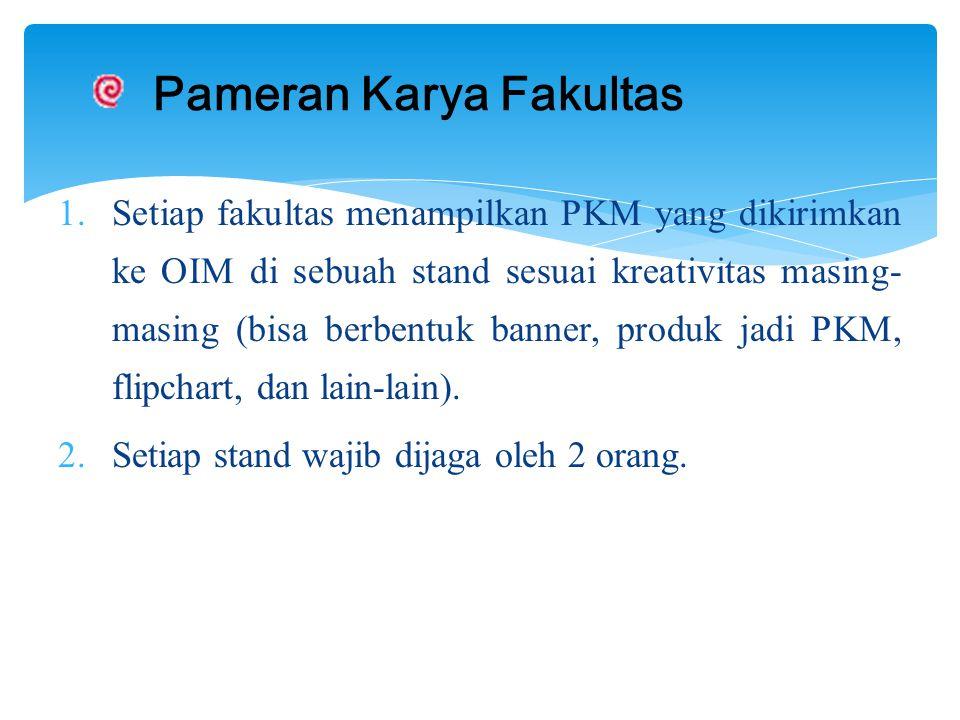 1.Setiap fakultas menampilkan PKM yang dikirimkan ke OIM di sebuah stand sesuai kreativitas masing- masing (bisa berbentuk banner, produk jadi PKM, flipchart, dan lain-lain).