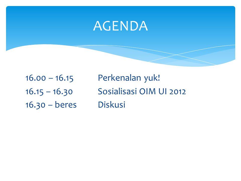 16.00 – 16.15Perkenalan yuk! 16.15 – 16.30Sosialisasi OIM UI 2012 16.30 – beresDiskusi AGENDA
