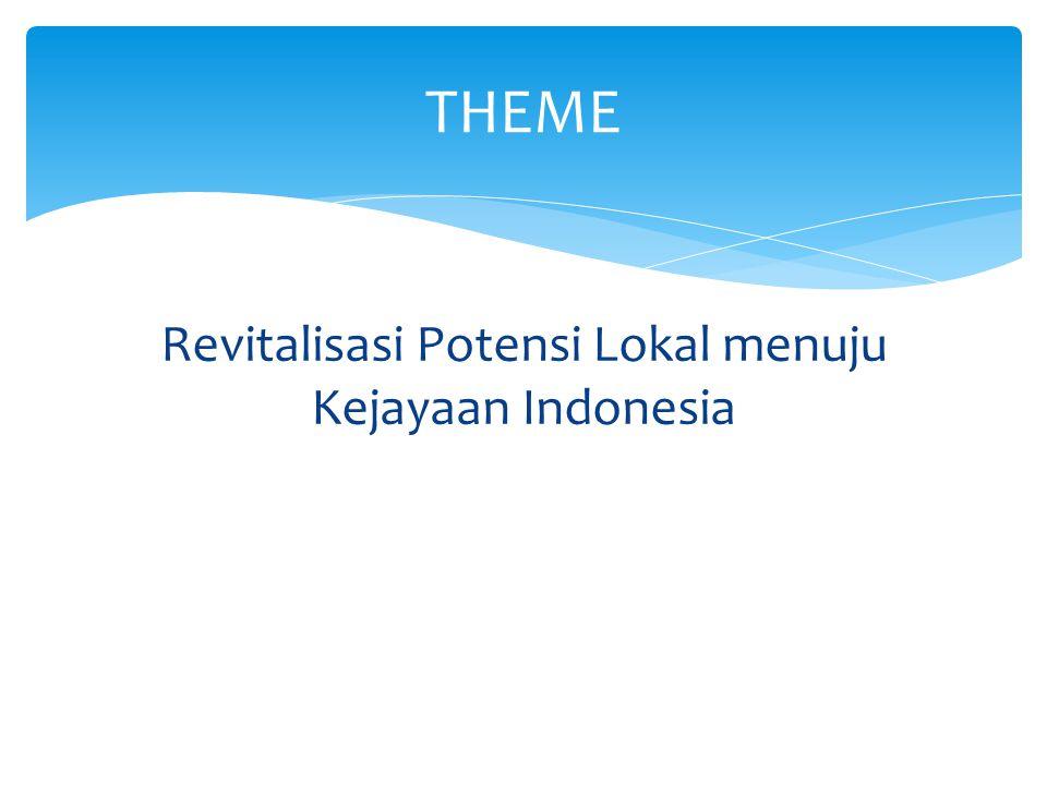 Revitalisasi Potensi Lokal menuju Kejayaan Indonesia THEME