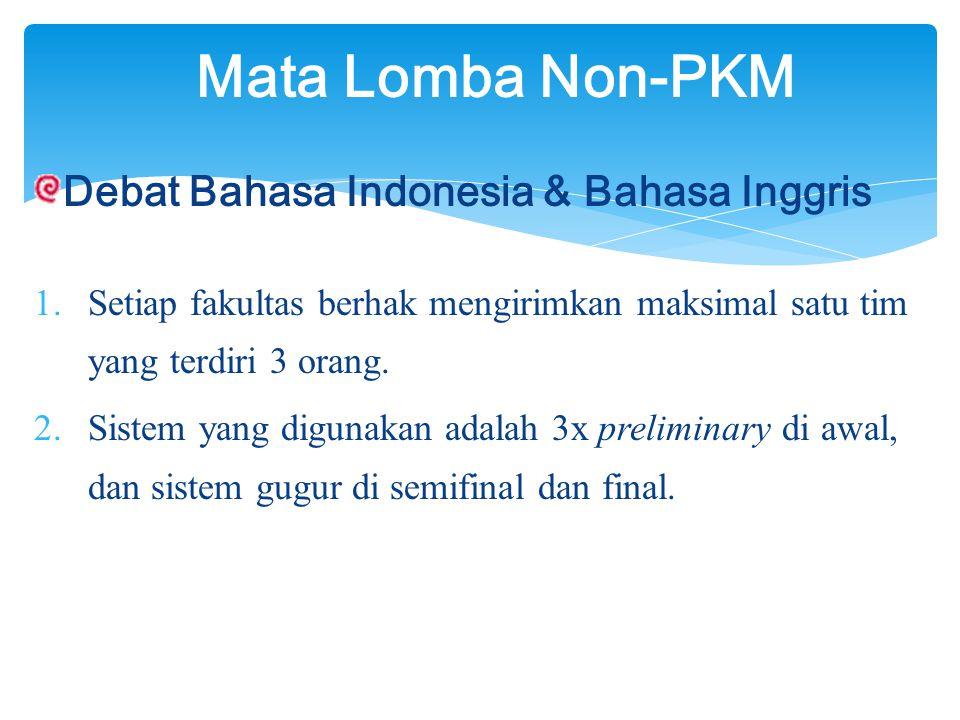 Debat Bahasa Indonesia & Bahasa Inggris 1.Setiap fakultas berhak mengirimkan maksimal satu tim yang terdiri 3 orang.