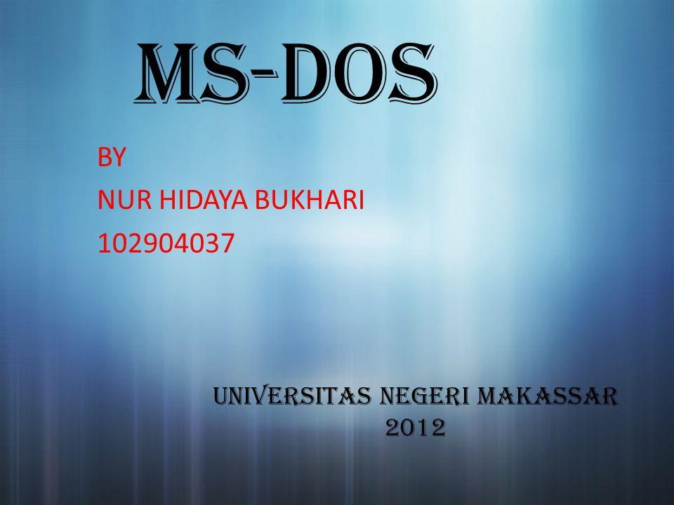 MS-DOS BY NUR HIDAYA BUKHARI 102904037 UNIVERSITAS NEGERI MAKASSAR 2012