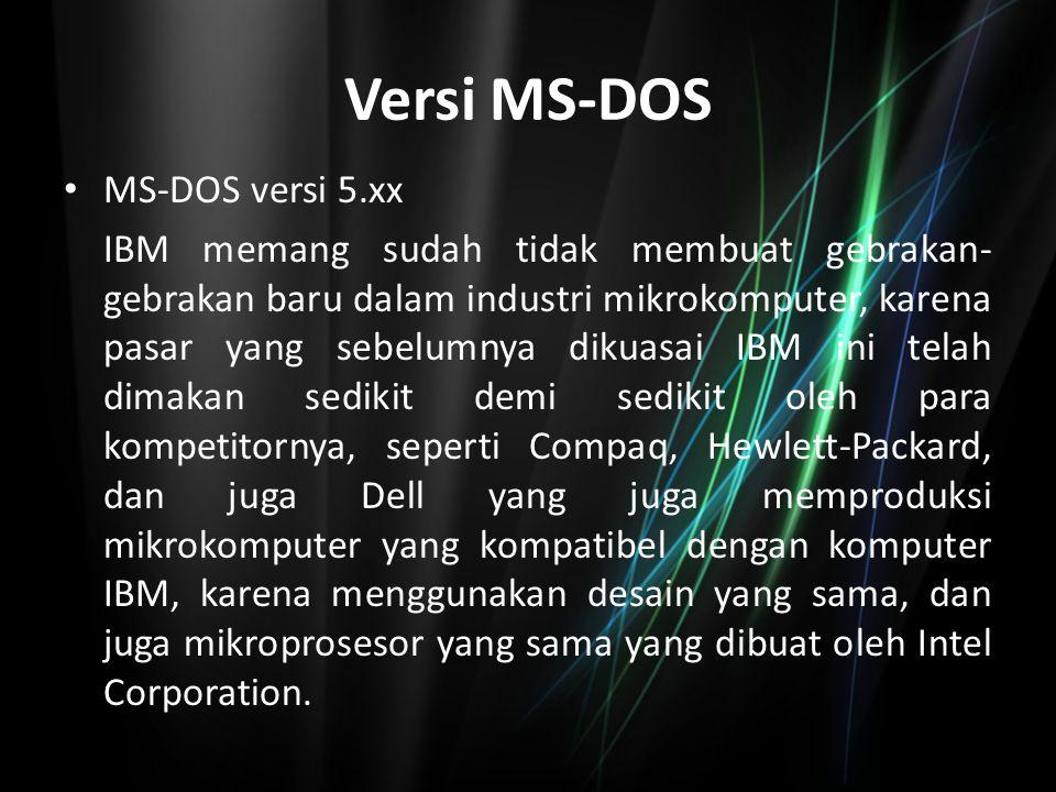 Versi MS-DOS MS-DOS versi 5.xx IBM memang sudah tidak membuat gebrakan- gebrakan baru dalam industri mikrokomputer, karena pasar yang sebelumnya dikua