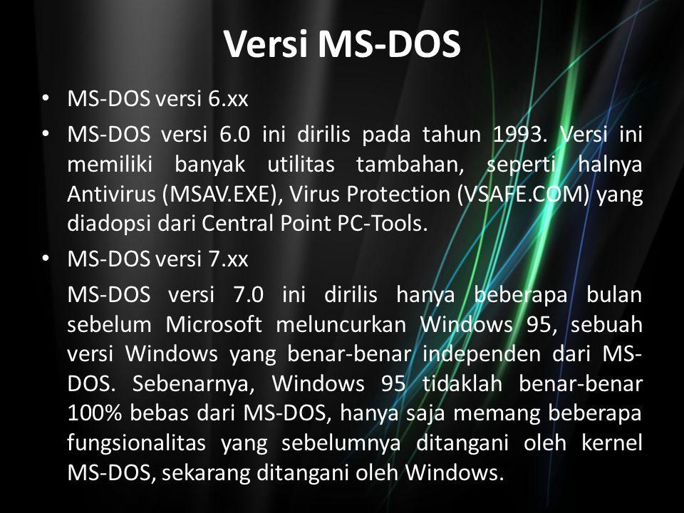 Versi MS-DOS MS-DOS versi 6.xx MS-DOS versi 6.0 ini dirilis pada tahun 1993. Versi ini memiliki banyak utilitas tambahan, seperti halnya Antivirus (MS