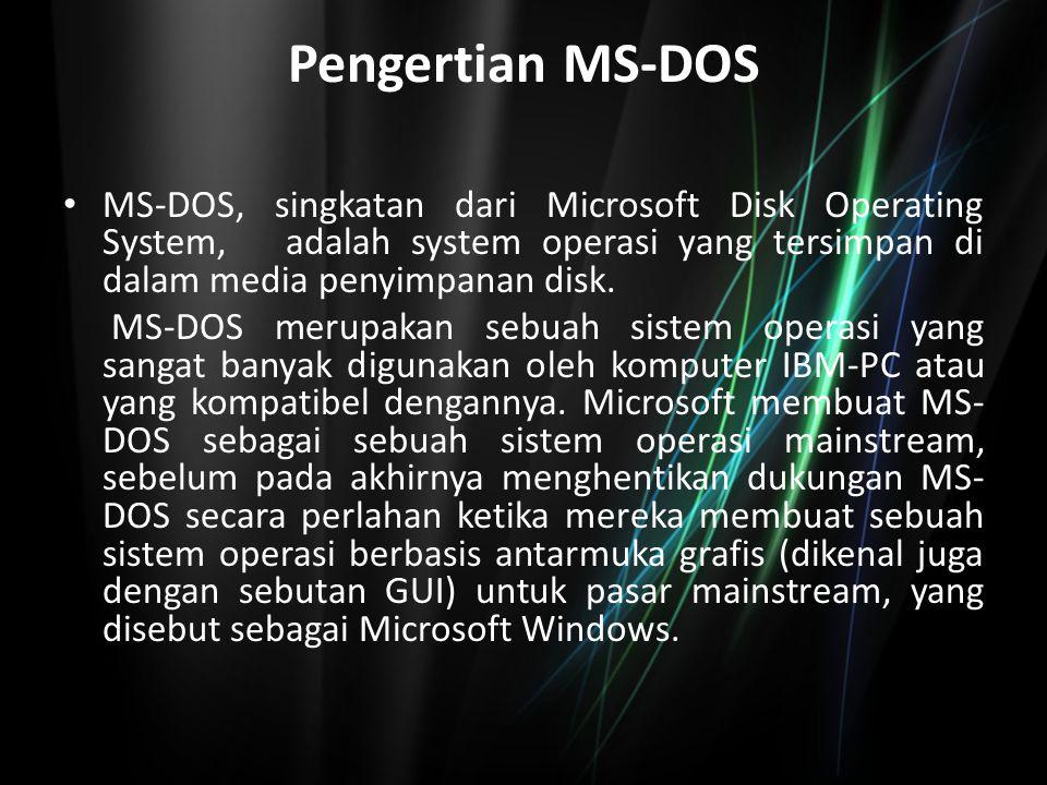 Pengertian MS-DOS MS-DOS, singkatan dari Microsoft Disk Operating System, adalah system operasi yang tersimpan di dalam media penyimpanan disk. MS-DOS