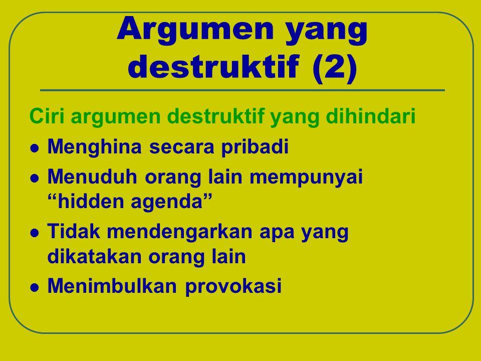"Argumen yang destruktif (2) Ciri argumen destruktif yang dihindari Menghina secara pribadi Menuduh orang lain mempunyai ""hidden agenda"" Tidak mendenga"