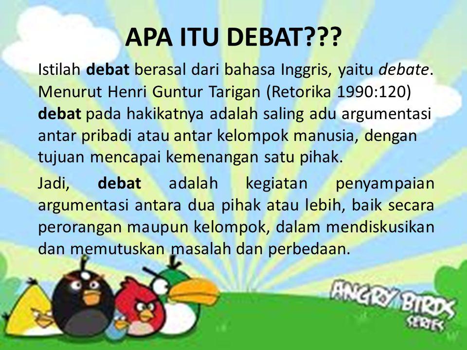 APA ITU DEBAT??.Istilah debat berasal dari bahasa Inggris, yaitu debate.