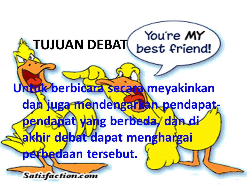 TUJUAN DEBAT Untuk berbicara secara meyakinkan dan juga mendengarkan pendapat- pendapat yang berbeda, dan di akhir debat dapat menghargai perbedaan tersebut.