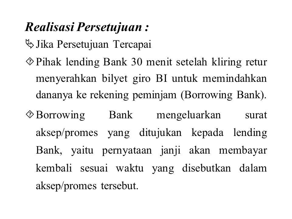 Realisasi Persetujuan :  Jika Persetujuan Tercapai  Pihak lending Bank 30 menit setelah kliring retur menyerahkan bilyet giro BI untuk memindahkan dananya ke rekening peminjam (Borrowing Bank).