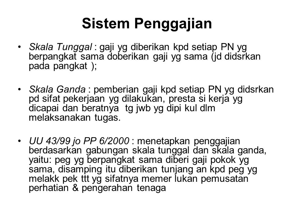 Sistem Penggajian Skala Tunggal : gaji yg diberikan kpd setiap PN yg berpangkat sama doberikan gaji yg sama (jd didsrkan pada pangkat ); Skala Ganda :