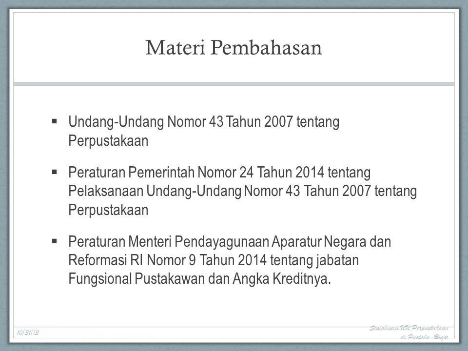 PERATURAN MENTERI PENDAYAGUNAAN APARATUR NEGARA DAN REFORMASI BIROKRASI RI NOMOR 9 TAHUN 2014 TENTANG JABATAN FUNGSIONAL PUSTAKAWAN DAN ANGKA KREDITNYA 10/31/13 Sosialisasi UU Perpustakaan di Pustaka-Bogor