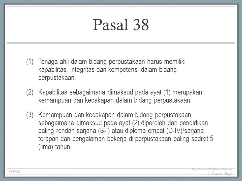 Pasal 38 (1)Tenaga ahli dalam bidang perpustakaan harus memiliki kapabilitas, integritas dan kompetensi dalam bidang perpustakaan.