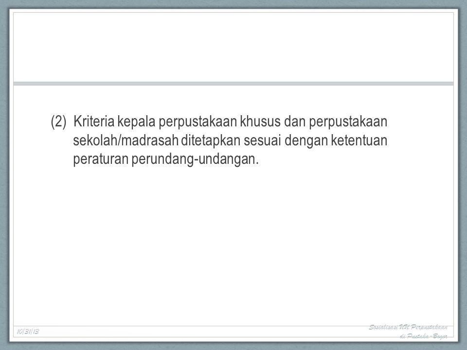 (2) Kriteria kepala perpustakaan khusus dan perpustakaan sekolah/madrasah ditetapkan sesuai dengan ketentuan peraturan perundang-undangan.