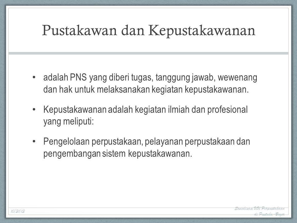 Pustakawan dan Kepustakawanan adalah PNS yang diberi tugas, tanggung jawab, wewenang dan hak untuk melaksanakan kegiatan kepustakawanan.