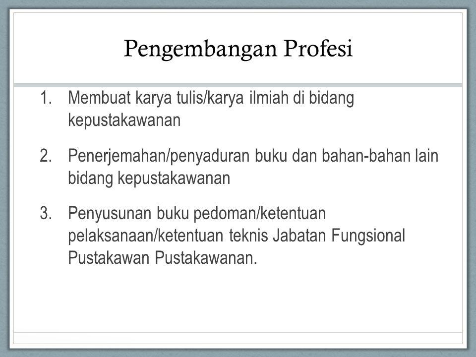 Pengembangan Profesi 1.Membuat karya tulis/karya ilmiah di bidang kepustakawanan 2.Penerjemahan/penyaduran buku dan bahan-bahan lain bidang kepustakawanan 3.Penyusunan buku pedoman/ketentuan pelaksanaan/ketentuan teknis Jabatan Fungsional Pustakawan Pustakawanan.