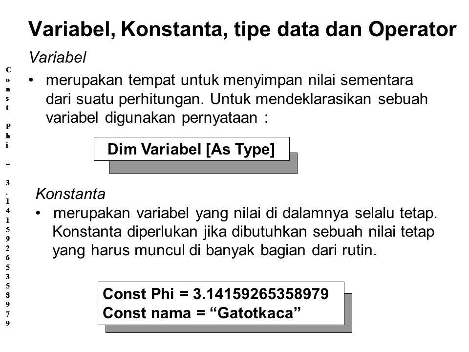 Variabel, Konstanta, tipe data dan Operator Variabel merupakan tempat untuk menyimpan nilai sementara dari suatu perhitungan.